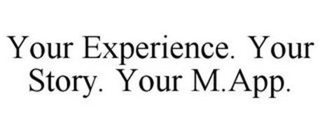 YOUR EXPERIENCE. YOUR STORY. YOUR M.APP.