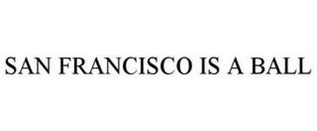 SAN FRANCISCO IS A BALL