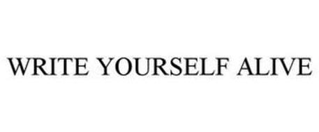 WRITE YOURSELF ALIVE
