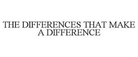 THE DIFFERENCES THAT MAKE A DIFFERENCE