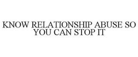 KNOW RELATIONSHIP ABUSE SO YOU CAN STOP IT