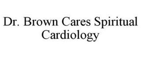 DR. BROWN CARES SPIRITUAL CARDIOLOGY
