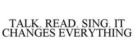 TALK. READ. SING. IT CHANGES EVERYTHING