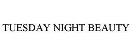 TUESDAY NIGHT BEAUTY
