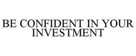 BE CONFIDENT IN YOUR INVESTMENT