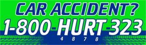 CAR ACCIDENT? 1-800-HURT-323 4 8 7 8