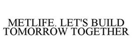METLIFE. LET'S BUILD TOMORROW TOGETHER