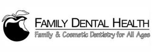 FAMILY DENTAL HEALTH FAMILY & COSMETIC DENTISTRY FOR ALL AGES