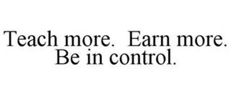 TEACH MORE. EARN MORE. BE IN CONTROL.