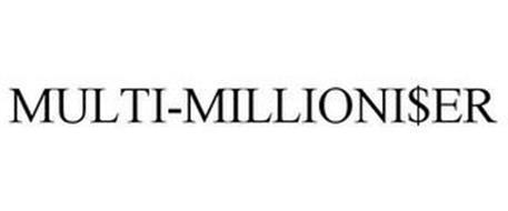 MULTI-MILLIONI$ER