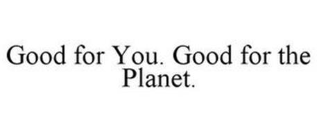 GOOD FOR YOU. GOOD FOR THE PLANET.