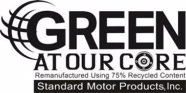 GREEN AT OUR CORE REMANUFACTURED USING 75% RECYCLED CONTENT STANDARD MOTOR PRODUCTS, INC.