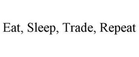 EAT, SLEEP, TRADE, REPEAT