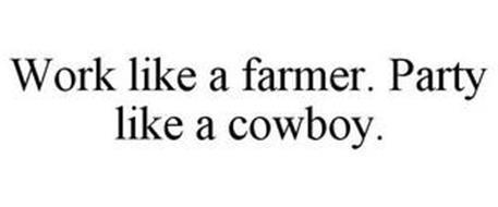 WORK LIKE A FARMER. PARTY LIKE A COWBOY.