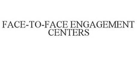 FACE-TO-FACE ENGAGEMENT CENTERS