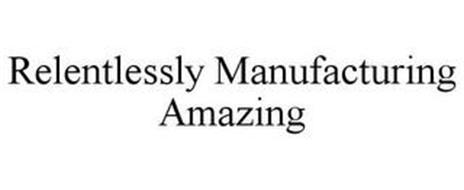 RELENTLESSLY MANUFACTURING AMAZING