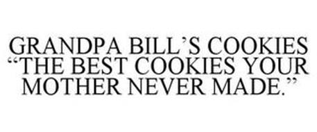 GRANDPA BILL'S COOKIES THE BEST COOKIES YOUR MOTHER NEVER MADE
