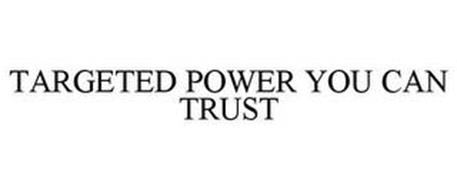 TARGETED POWER YOU CAN TRUST