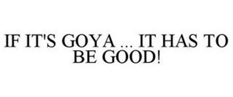 IF IT'S GOYA ... IT HAS TO BE GOOD!
