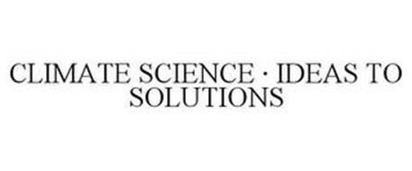 CLIMATE SCIENCE · IDEAS TO SOLUTIONS