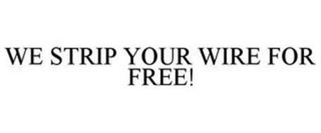 WE STRIP YOUR WIRE FOR FREE!