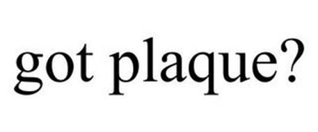 GOT PLAQUE?