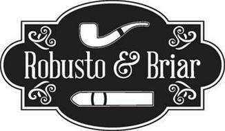 ROBUSTO & BRIAR