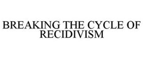BREAKING THE CYCLE OF RECIDIVISM