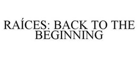 RAÍCES: BACK TO THE BEGINNING