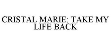 CRISTAL MARIE: TAKE MY LIFE BACK