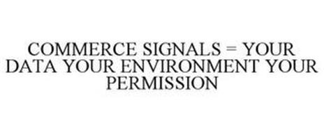COMMERCE SIGNALS = YOUR DATA YOUR ENVIRONMENT YOUR PERMISSION
