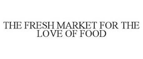 THE FRESH MARKET FOR THE LOVE OF FOOD