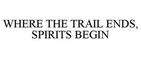 WHERE THE TRAIL ENDS, SPIRITS BEGIN