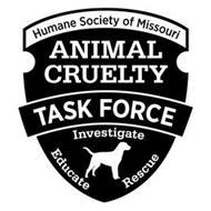 HUMANE SOCIETY OF MISSOURI ANIMAL CRUELTY TASK FORCE INVESTIGATE RESCUE EDUCATE
