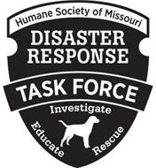HUMANE SOCIETY OF MISSOURI DISASTER RESPONSE TASK FORCE INVESTIGATE RESCUE EDUCATE