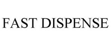 FAST DISPENSE