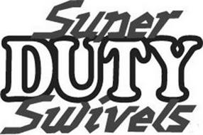 SUPER DUTY SWIVELS