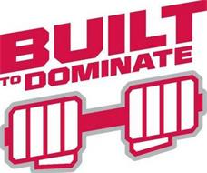 BUILT TO DOMINATE