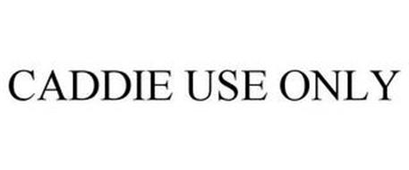 CADDIE USE ONLY