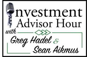 NVESTMENT ADVISOR HOUR WITH GREG HADEL & SEAN AIKMUS