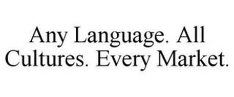 ANY LANGUAGE. ALL CULTURES. EVERY MARKET.