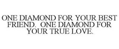 ONE DIAMOND FOR YOUR BEST FRIEND. ONE DIAMOND FOR YOUR TRUE LOVE.