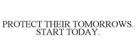 PROTECT THEIR TOMORROWS. START TODAY.