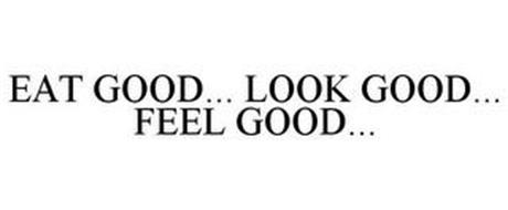 EAT GOOD... LOOK GOOD... FEEL GOOD...