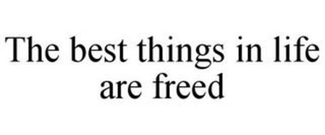 THE BEST THINGS IN LIFE ARE FREED