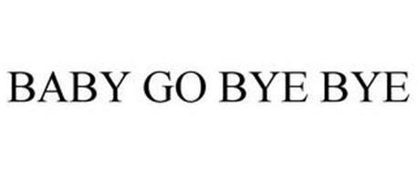 BABY GO BYE BYE