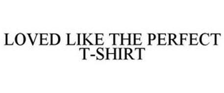 LOVED LIKE THE PERFECT T-SHIRT