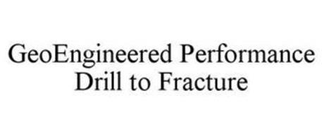 GEOENGINEERED PERFORMANCE DRILL TO FRACTURE