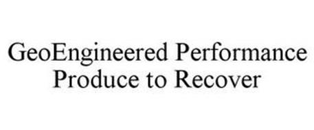 GEOENGINEERED PERFORMANCE PRODUCE TO RECOVER