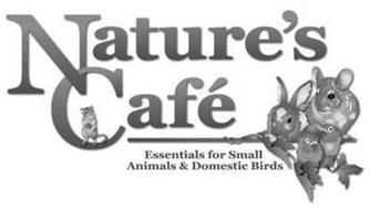 NATURE'S CAFÉ ESSENTIALS FOR SMALL ANIMALS & DOMESTIC BIRDS